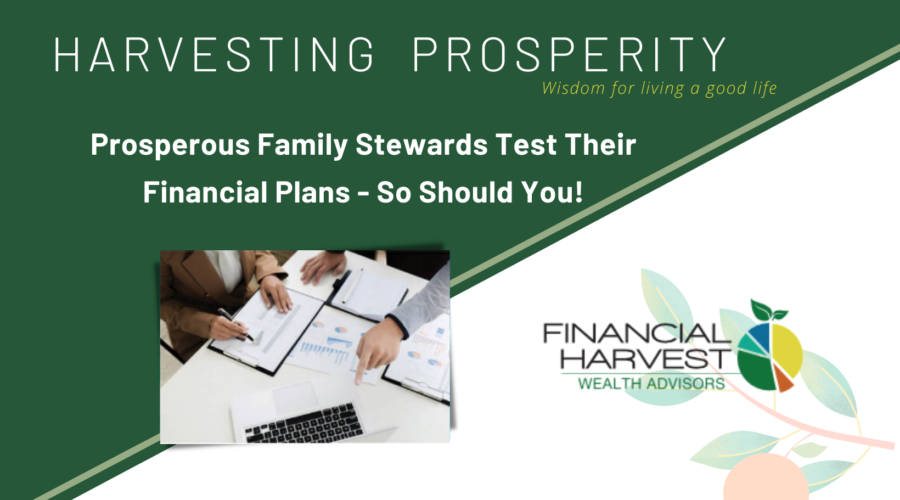 Prosperous family stewards test their financial plans - so should you
