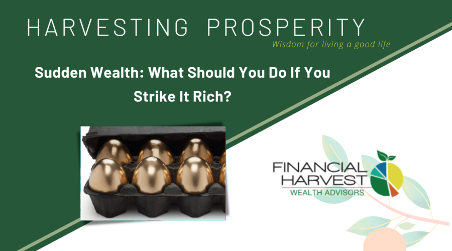 Sudden wealth: what should you do if you strike it rich? March 2019 harvesting prosperity